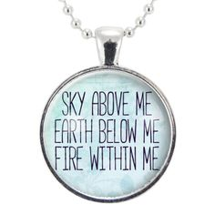 Sky Above Me, Earth Below Me, Fire Within Me Necklace