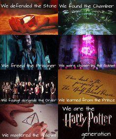...Chúng ta đã bảo vệ Hòn Đá... ...Chúng ta đã tìm ra căn Hầm... ...Chúng ta đã giải phóng tên Tù Nhân... ...Chúng ta đã được chọn bởi Chiếc Cốc... ...Chúng ta đã sát cánh chiến đấu với Hội... ...Chúng ta đã học hỏi từ Hoàng Tử... ...Chúng ta đã làm chủ những Bảo Bối... ......Cùng nhau, chúng ta chính là [Harry Potter Generation]......