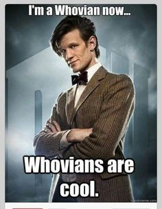 Whovian since.......maybe a year now? Gotta check my Tardis to be sure