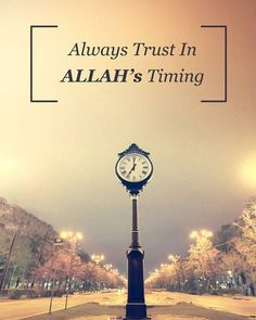 Always trust in Allah's Timing.