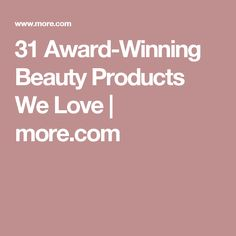 31 Award-Winning Beauty Products We Love   more.com