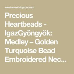 Precious Heartbeads - IgazGyöngyök: Medley – Golden Turquoise Bead Embroidered Necklace