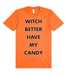 http://skreened.com/hallowseve/witch-better-have-my-candy Witch Better Have My Candy | T-Shirt | Front