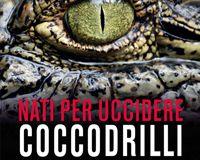 Dvd: coccodrilli, nati per uccidere