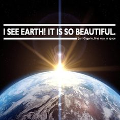 There is nothing more to add. Juri Gagarin, Earth, Ads, Inspiration, Beautiful, Biblical Inspiration, Inspirational, Mother Goddess, Inhalation