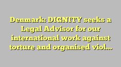 Denmark: DIGNITY seeks a Legal Advisor for our international work against torture and organised violence