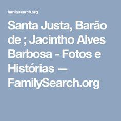 Santa Justa, Barão de ; Jacintho Alves Barbosa - Fotos e Histórias — FamilySearch.org