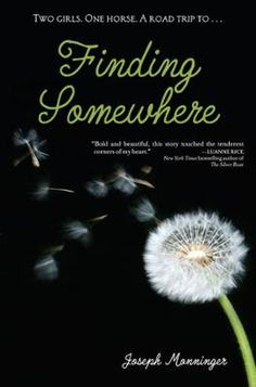Finding Somewhere by Joseph Monninger, Click to Start Reading eBook, Two girls: Best friends Hattie and Delores feel that life in their small New Hampshire town is a dead