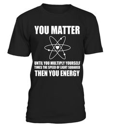 "# You Matter Then Energy T Shirt | Inspirational Science Shirt - Limited Edition . Special Offer, not available in shops Comes in a variety of styles and colours Buy yours now before it is too late! Secured payment via Visa / Mastercard / Amex / PayPal How to place an order Choose the model from the drop-down menu Click on ""Buy it now"" Choose the size and the quantity Add your delivery address and bank details And that's it! Tags: inspirational quotes t shirt, motivational quotes t shirt…"