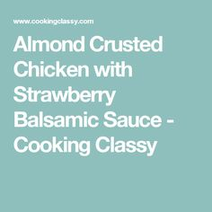 Almond Crusted Chicken with Strawberry Balsamic Sauce - Cooking Classy