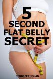 The 5-Second Flat Belly Secret – Lose 2-3 Inches from Your Belly in Less Than 1 Month Can you really get a flat belly without hard exercise and eating like a health nut?