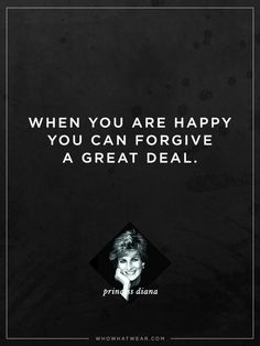 """When you are happy you can forgive a great deal."" - Princess Diana #WWWQuotesToLiveBy"