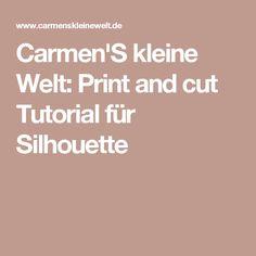 Carmen'S kleine Welt: Print and cut Tutorial für Silhouette