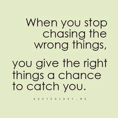 You give the right things a chance to catch you.