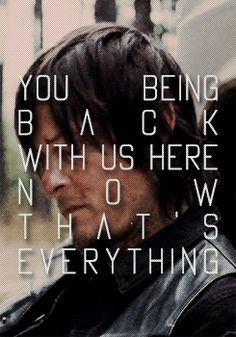 Daryl Dixon - you being back with us here, that's everything - Fangirl - The Walking Dead