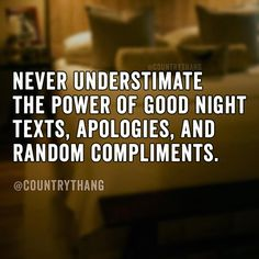 Never understimate the power of good night texts, apologies, and random compliments. #relationshipquotes #lifefactquotes #countrythang #countrythangquotes #countryquotes #countrysayings