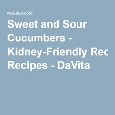 Sweet and Sour Cucumbers - Kidney-Friendly Recipes - DaVita