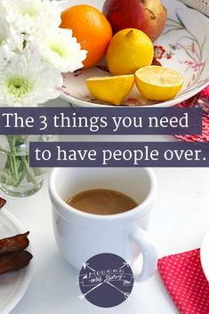 The 3 things you need to have people over. Don't stress out about last minute hospitality. There are only 3 things you really need.