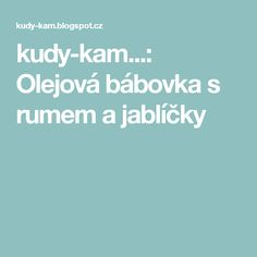 kudy-kam...: Olejová bábovka s rumem a jablíčky