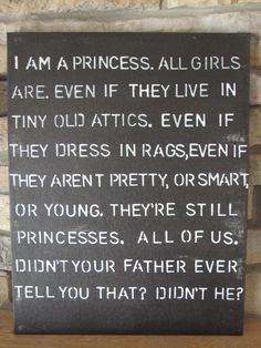 The Little Princess - Aww. Yes, I am a princess! and I dont know if my father told me I was or not : .. ( I hope he did... And.. absolutely yes! All girls ARE princesses. My daughters were told they were princesses by their daddy all the time. They are princesses. Lucky ones.
