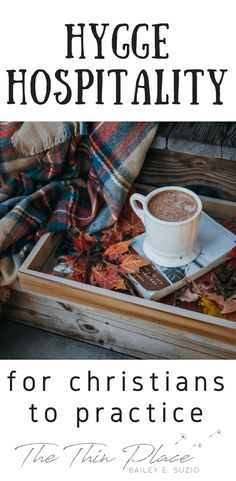 Hygge Hospitality for Christians - The Thin Place #hygge #faith
