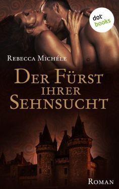 Der Fürst ihrer Sehnsucht: Roman von Rebecca Michéle, http://www.amazon.de/dp/B00K0OGEX8/ref=cm_sw_r_pi_dp_2Veawb0WJNR93