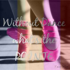 Without Dance What's The Pointe!!?