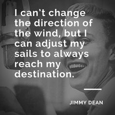 """""""I can't change the direction of the wind, but I can adjust my sails to always reach my destination."""" ~ Jimmy Dean #MotivationalMonday"""
