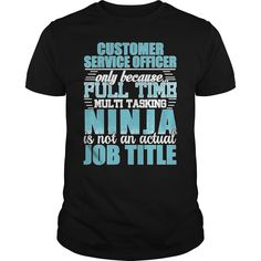 Customer Service Officer Only Because Freaking Awesome Is Not An Is Not An Official Job Title T-Shirts, Hoodies. SHOPPING NOW ==► https://www.sunfrog.com/LifeStyle/Customer-Service-Officer-Ninja-Tshirt-93378654-Black-Guys.html?id=41382