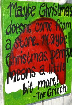 love this!  The Grinch Who Stole Christmas quote from a classic Christmas television special.