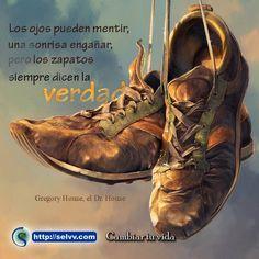 Los ojos pueden mentir, una sonrisa engañar, pero los zapatos siempre dicen la verdad. Gregory House, el Dr. House http://selvv.com/cambiar-tu-vida-3/