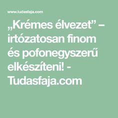"""""""Krémes élvezet"""" – irtózatosan finom és pofonegyszerű elkészíteni! - Tudasfaja.com"""
