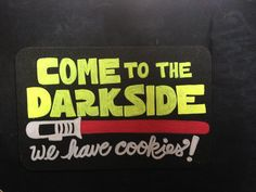 Come to the Dark Side, we have cookies! Silly Star Wars-themed tiny chalkboard for Dragon Con, 2015