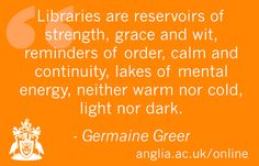 A great quote from Anglia Ruskin Honorary Doctor of Letters Germaine Greer #learning #libraries