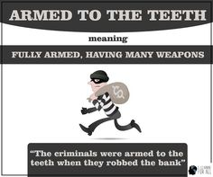 english idiom - armed to the teeth