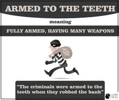 english idiom - armed to the teeth