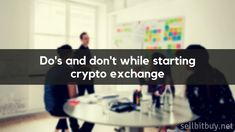 What should you and should not while starting #cryptoexchange?