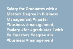 Salary for Graduates with a Masters Degree in Business Management #master #business #management, #salary #for #graduates #with #a #masters #degree #in #business #management http://south-africa.nef2.com/salary-for-graduates-with-a-masters-degree-in-business-management-master-business-management-salary-for-graduates-with-a-masters-degree-in-business-management/  # Salary for Graduates with a Masters Degree in Business Management Degree programs in business management typically cover strategic…