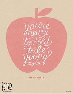 """You're never too old to be young."" -Snow White #quote #Disney"