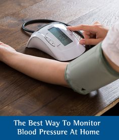 Heart Health: The Best Way to Monitor Blood Pressure at Home.