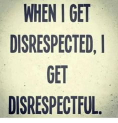 You don't get to disrespect me and think you are just going to breeze. You need real help. I never met a guy that was so narcissistic in my life. You took a wrong fkn turn somewhere in life pal. Bitch Quotes, Badass Quotes, Sarcastic Quotes, True Quotes, Great Quotes, Words Quotes, Motivational Quotes, Funny Quotes, Inspirational Quotes