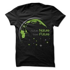 Nurture Nature, Save Future. T Shirt, Hoodie, Sweatshirt