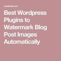 Best Wordpress Plugins to Watermark Blog Post Images Automatically