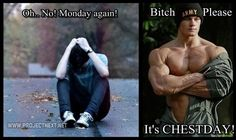 Monday truly is international chest day haha.