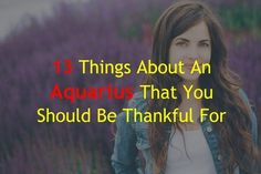 13 Things About An Aquarius That You Should Be Thankful For – Zodiac True