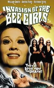 Invasion of the Bee Girls (1973) Cross a 70s sexplotation film with a bee hive
