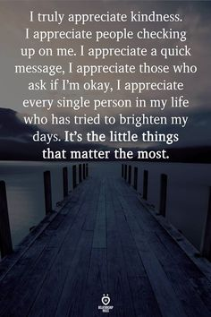 I Truly Appreciate Kindness. I Appreciate People Checking Up On Me - Relationship Quotes - Love Life Quotes, True Quotes, Best Quotes, Appreciate Life Quotes, Insightful Quotes, People Quotes, Meaningful Quotes, Inspirational Quotes, Motivational
