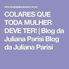 COLARES QUE TODA MULHER DEVE TER! | Blog da Juliana Parisi Blog da Juliana Parisi