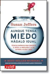 Aunque tenga miedo, hágalo igual / Susan Jeffer, León Mirlas (Traductor). Editorial Swing