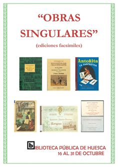Obras singulares: ediciones facsímiles. Exposición de la Biblioteca Pública de Huesca del 16 al 31 de octubre 2014.